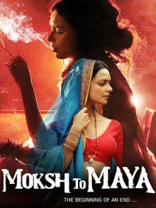 Moksh To Maya 2019 Fulll Movie Download