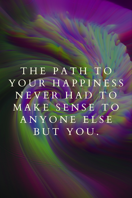 Reminder! Your happiness never had to make sense to anyone else but you.