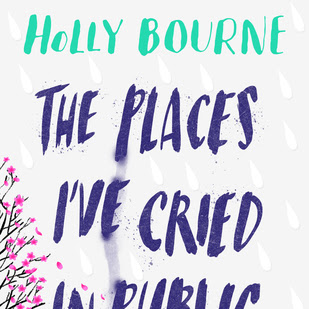THE PLACES I'VE CRIED IN PUBLIC - by Holly Bourne