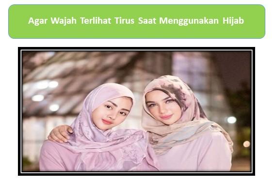 Agar Wajah Terlihat Tirus Saat Menggunakan Hijab