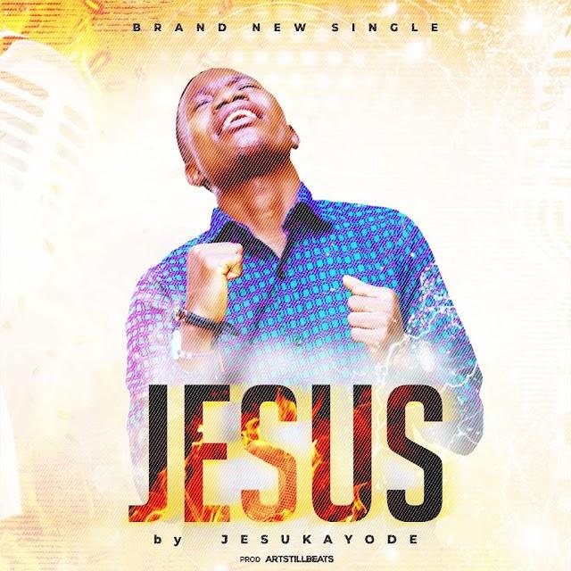 [ Download Music ] Jesukayode - Jesus [AUDIO + LYRICS]
