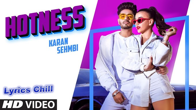 Hotness Lyrics - Karan Sehmbi - Lyrics Chill