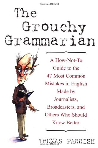 Alt=The-Grouchy-Grammarian-A-How-Not-To-Guide-to-the-47-Most-Common-Mistakes-in-English-Made-by-Journalists-Broadcasters-and-Others-Who-Should-Know-Better-by-Thomas-Parrish