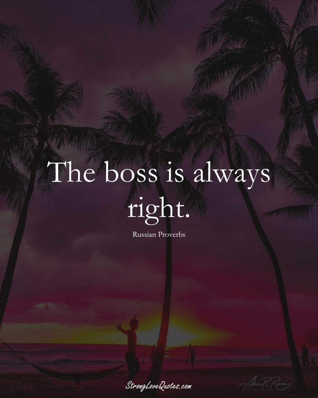 The boss is always right. (Russian Sayings);  #AsianSayings