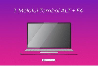 1. Melalui Tombol ALT + F4