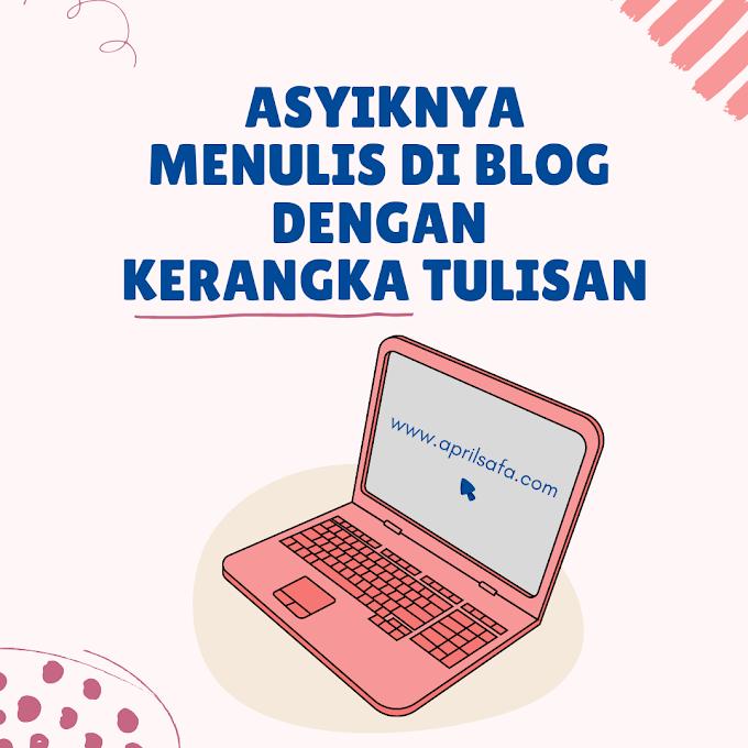 Asyiknya Menulis di Blog dengan Kerangka Tulisan