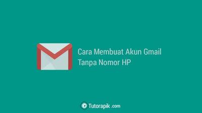 Cara Membuat Akun Gmail Tanpa Nomor HP