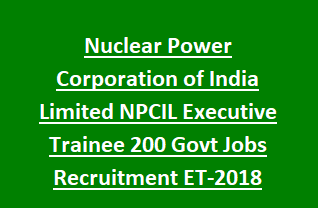 Nuclear Power Corporation of India Limited NPCIL Executive Trainee 200 Govt Jobs Recruitment ET-2018 through GATE