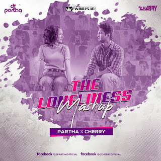 THE LONELINESS MASHUP DJ PARTHA X DJ CHERRY