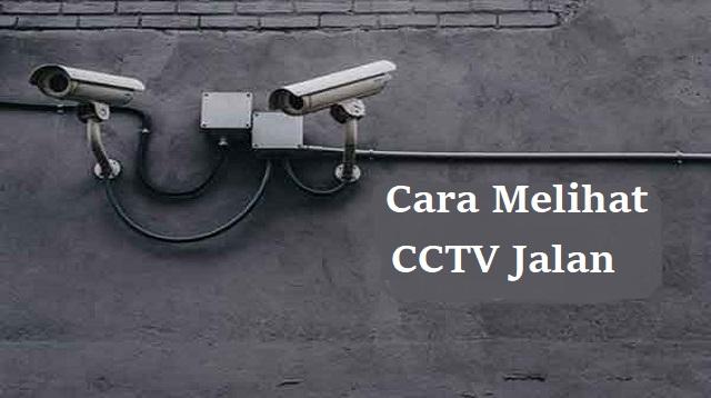Cara Melihat CCTV Jalan