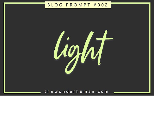 BLOG PROMPT #002 : LIGHT