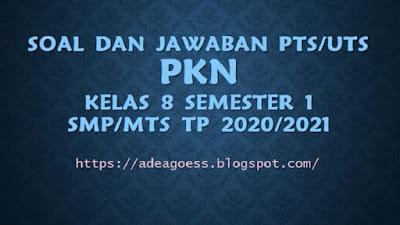 Download Soal PTS/UTS PKn Kelas VIII Semester 1 SMP/MTs Kurikulum 2013 TP 2020/2021