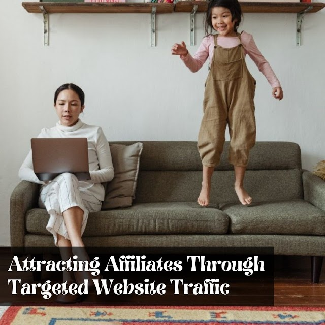 Attracting Affiliates Through Targeted Website Traffic
