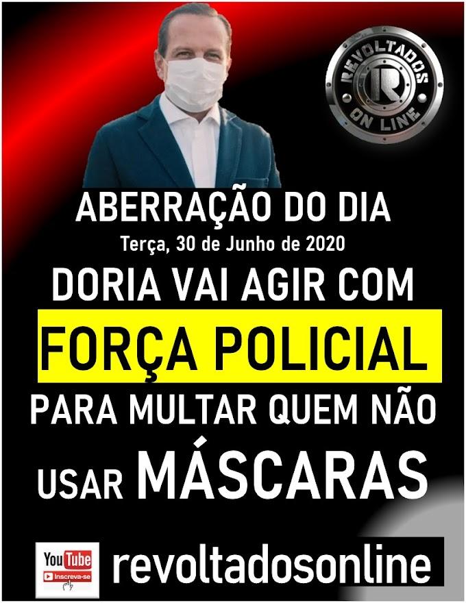 João Doria vai agir com força policial para multar cidadãos que não usarem máscaras ! Aberração do dia