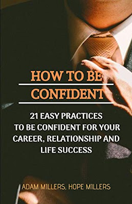 How To Be Confident: 21 Easy Practices To Be Confident For Your Career, Relationship and Life Success