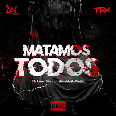 DN Crew Music feat. Kelson Most Wanted - Matamos Todos [2019 DOWNLOAD]