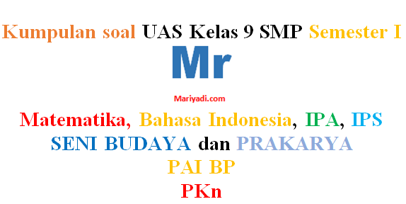 Download Soal UAS/PAS Kelas 9 SMP/MTs Semester 1 K13 Revisi 2018 | Semua Pelajaran