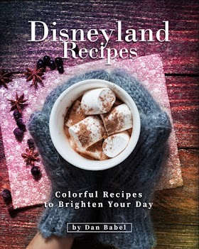 Disneyland Recipes: Colorful Recipes to Brighten Your Day