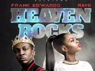 Download MP3- Heaven Rocks By Frank Edwards  ft. Mayo
