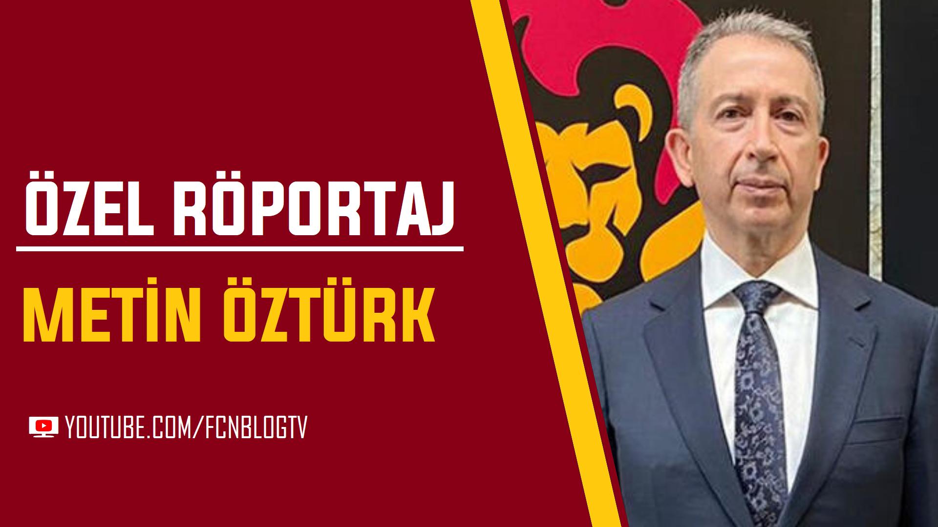 ÖZEL RÖPORTAJ | Metin Öztürk: Galatasaray'a yakışacak bir ekiple geliyoruz!