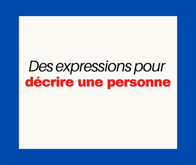 Des expressions pour décrire une personne
