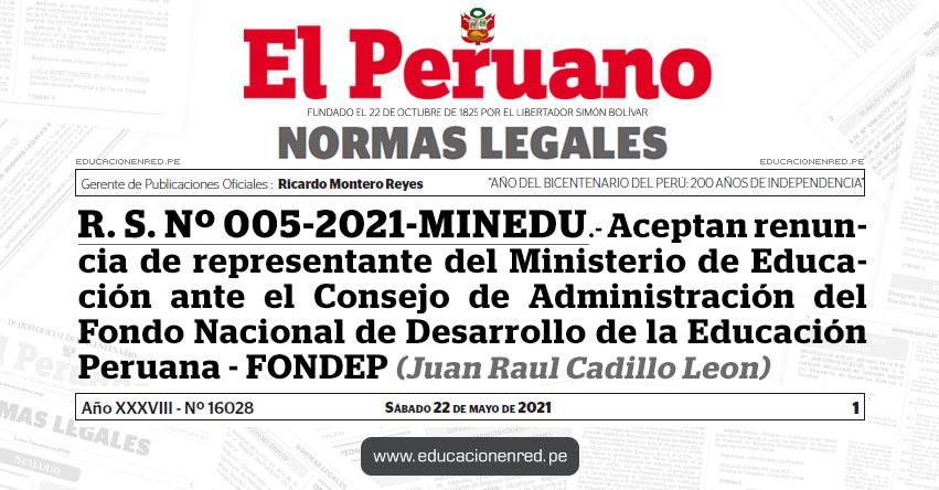 R. S. Nº 005-2021-MINEDU.- Aceptan renuncia de representante del Ministerio de Educación ante el Consejo de Administración del Fondo Nacional de Desarrollo de la Educación Peruana - FONDEP (Juan Raul Cadillo Leon)