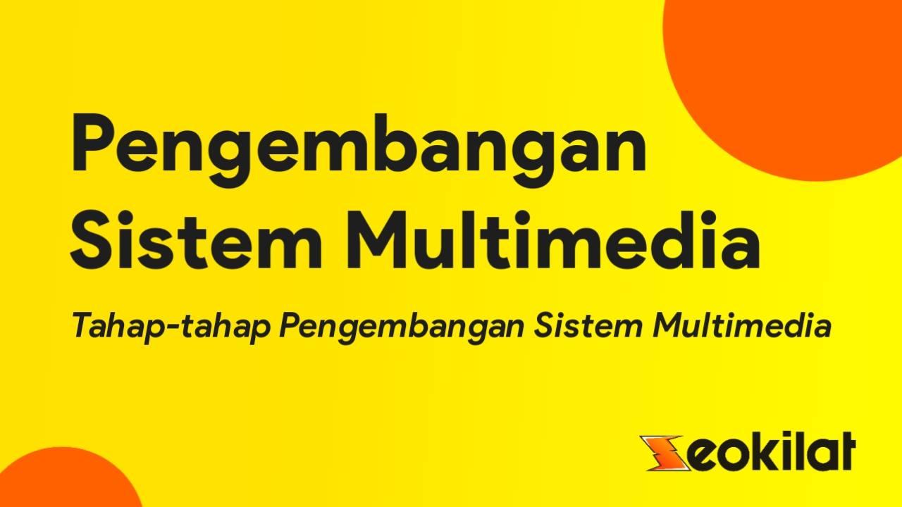 Sebutkan tahap-tahap pengembangan sistem Multimedia
