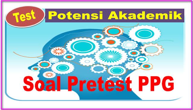 PRETEST PPG - SOAL TEST POTENSI AKADEMIK (TPA)
