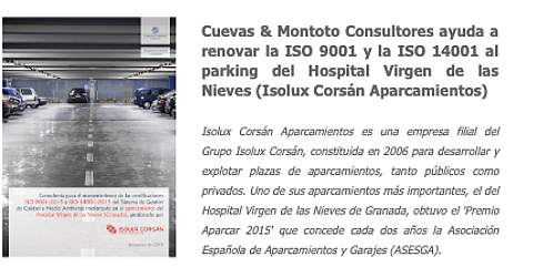 Cuevas y Montoto Consultores ayudará a Isolux Corsán Aparcamientos a mantener los certificados de Calidad (ISO 9001) y Medio Ambiente (ISO 14001) en el aparcamiento que gestiona en el Hospital Universitario de Granada