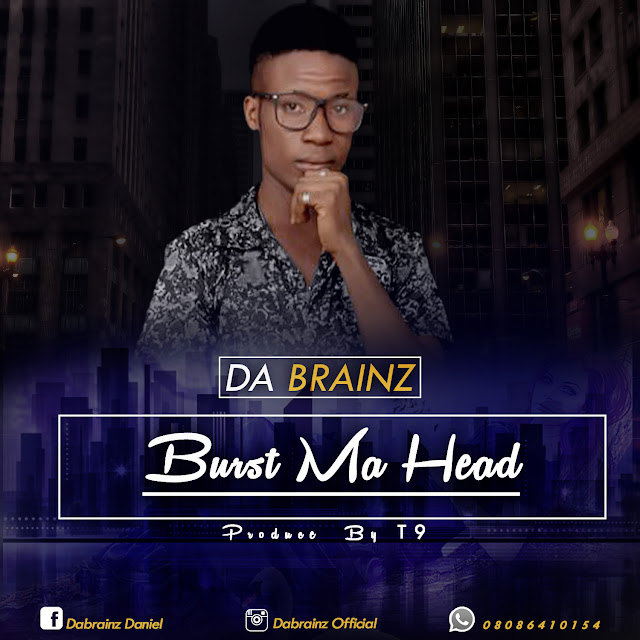 [Song] Da brainz — Burst Ma head (Prod by) - www.mp3made.com.ng