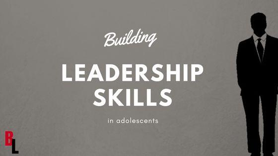 Building Leadership Skills in Adolescents