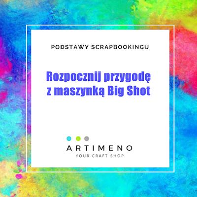 podstawy scrapbookingu, do czego służy maszynka Big Shot