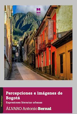 Percepciones e imágenes de Bogotá. Expresiones literarias urbanas de Álvaro A. Bernal