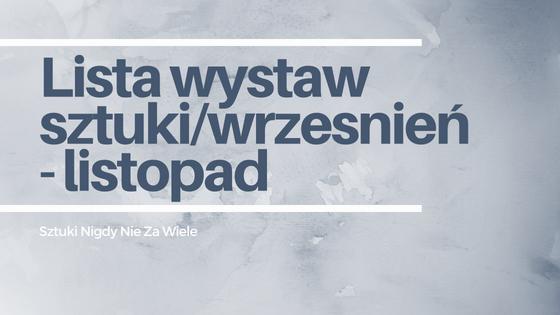 Lista wystaw sztuki wrzesień - listopad