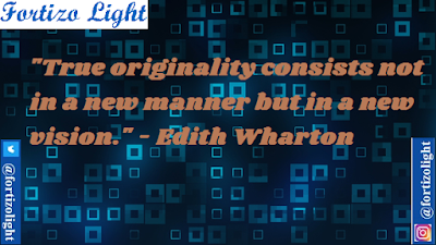 """True originality consists not in a new manner but in a new vision."" - Edith Wharton"