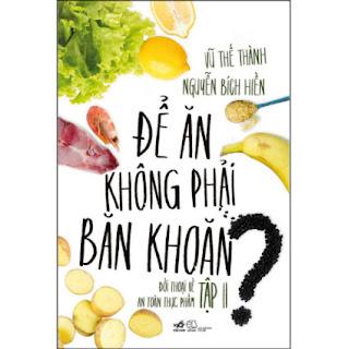 Để Ăn Không Phải Băn Khoăn - Đối Thoại Về An Toàn Thực Phẩm Tập Ii ebook PDF EPUB AWZ3 PRC MOBI