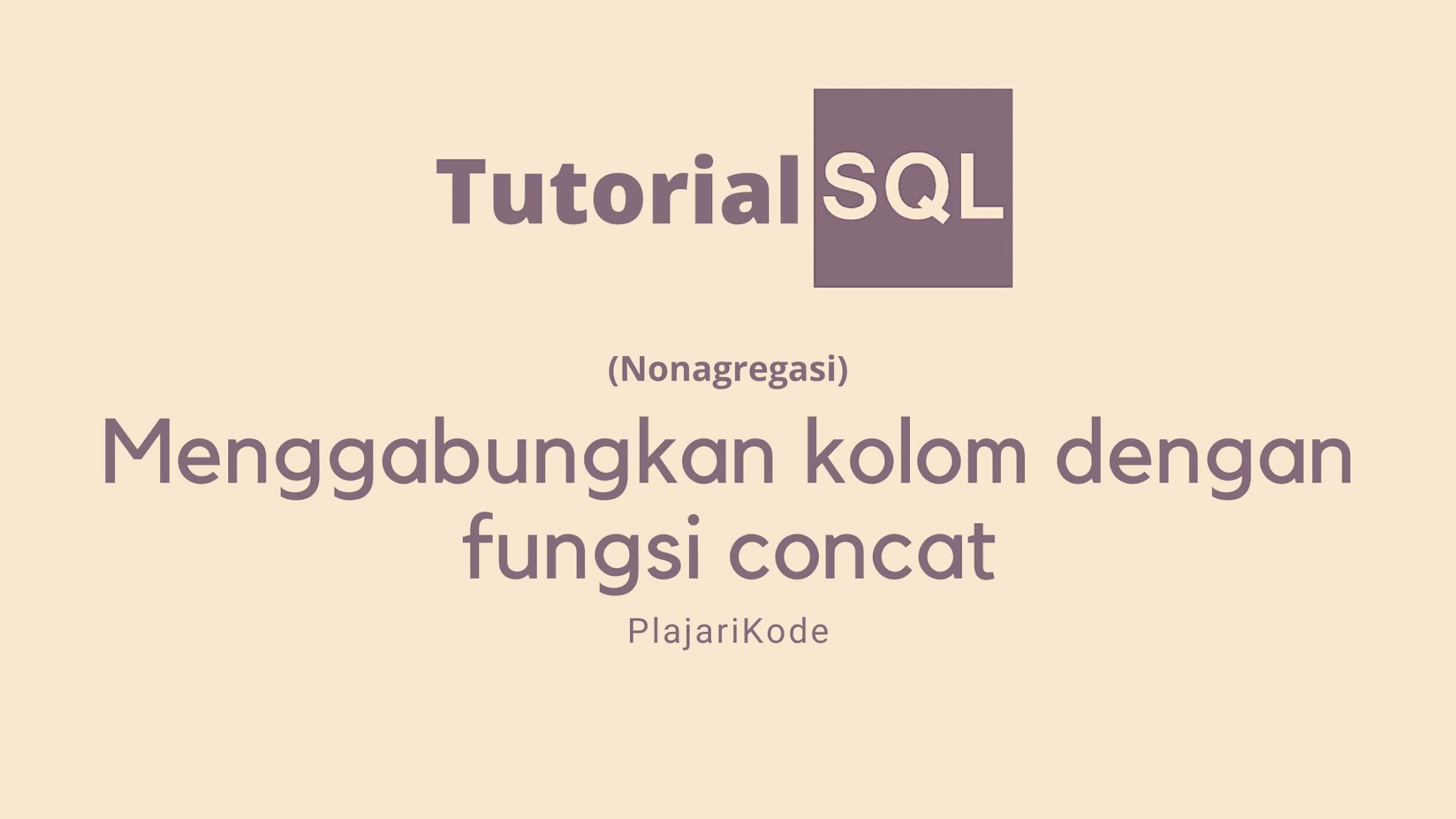 Belajar SQL - Menggabungkan kolom dengan fungsi concat