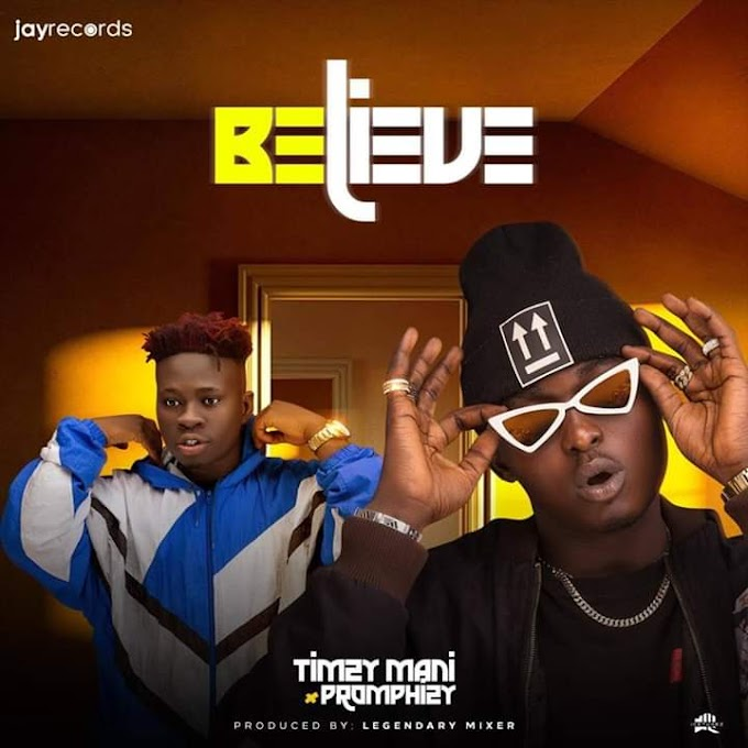 [Music] Timzy Mani ft Promphizy - Believe