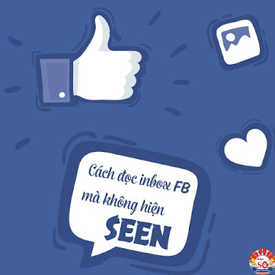 "3 CACH DOC INBOX FACEBOOK MA KHONG BI HIEN LA ""SEEN"""