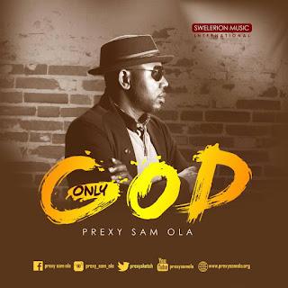 Download | Prexy Sam Ola - Only God
