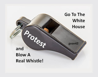MEME - gvan42 - GO to the White House and Blow a Real Whistle. PROTEST Gregory Vanderlaan