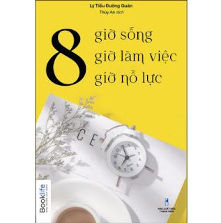 8 Giờ Sống, 8 Giờ Làm Việc, 8 Giờ Nỗ Lực ebook PDF EPUB AWZ3 PRC MOBI
