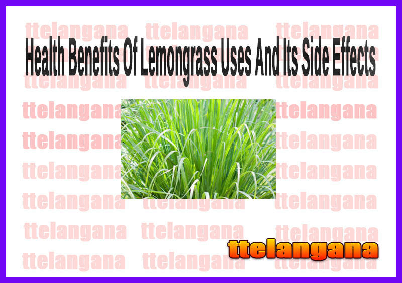 Health Benefits Of Lemongrass Uses And Its Side Effects