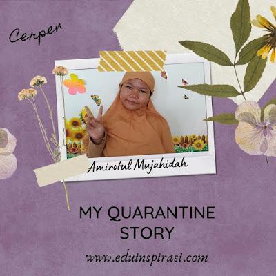 MY QUARANTINE STORY - cerpen Amirotul Mujahidah