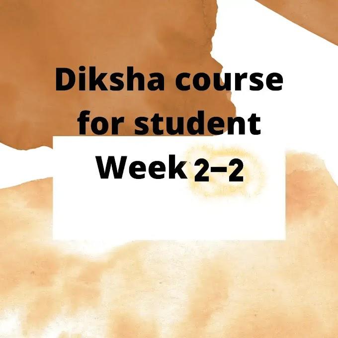 Diksha course for student Week2-2-2021-22