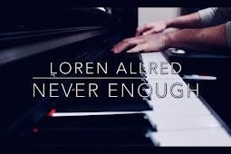 Arti Lirik Lagu Loren Allerd – Never Enough