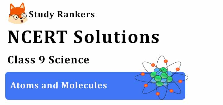 NCERT Solutions for Class 9 Science Chapter 3 Atoms and Molecules