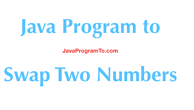 Java Program to Swap Two Numbers