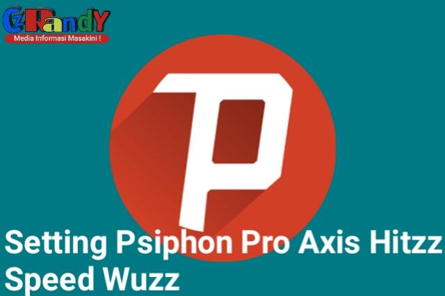 Cara Setting Psiphon Pro Axis Hitz Agar Speednya Wuzz