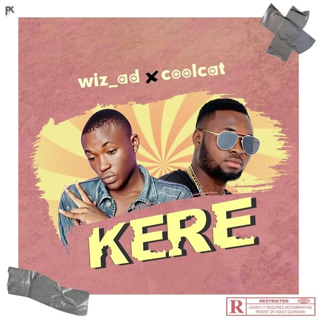 MUSIC: WIZAD Ft. Coolcat - Kere